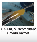 PRP, PRF, & Recombinant Growth Factors